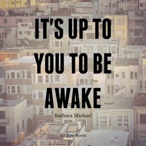 "RT @UpperRoom: ""It's up to you to be awake, to listen, and then to respond."" -Barbara Mich..."